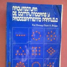 Libros de segunda mano: ARQUITECTURA DE COMPUTADORAS Y PROCESAMIENTO PARALELO - K. HWANG/F- BRIGGS - 1988.. Lote 195035975