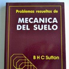Libros de segunda mano: B.H.C. SUTTON. PROBLEMAS RESUELTOS DE MECÁNICA DEL SUELO. LIBRERÍA EDITORIAL BELLISCO. MADRID, 1989. Lote 195144800