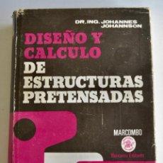 Libros de segunda mano: DR. ING. J. JOHANNSON. DISEÑO Y CÁLCULO DE ESTRUCTURAS PRETENSADAS. MARCOMBO S.A., 1974. Lote 195146046