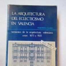 Libros de segunda mano: LA ARQUITECTURA DEL ECLECTICISMO EN VALENCIA. ENTRE 1875 Y . Lote 195168238