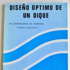 Libros de segunda mano: DISEÑO ÓPTIMO DE UN DIQUE. LABORATORIO DE PUERTOS R. IRIBARREN. MOPU,DIRECCIÓN PUERTOS Y COSTAS,1979. Lote 195185377