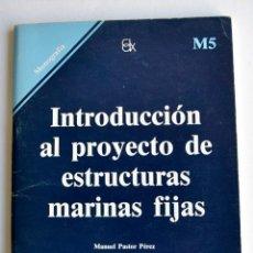 Libros de segunda mano: MANUEL PASTOR PÉREZ. INTRODUCCIÓN AL PROYECTO DE ESTRUCTURAS MARINAS FIJAS. MOPU M5, MONOGRAFÍA.1985. Lote 195188346