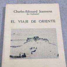 Libros de segunda mano: EL VIAJE DE ORIENTE - CHARLES EDOUARD JEANNERET - LE CORBUSIER 1984 ARQUILECTURA 16. Lote 195261518