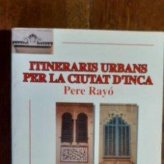 Libros de segunda mano: ITINERARIS URBANS PER LA CIUTAT D'INCA. PERE RAYÓ. INCA 1993.PALMA DE MALLORCA. Lote 195350875