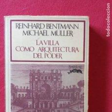 Libros de segunda mano: LA VILLA COMO ARQUITECTURA DEL PODER- R. BENTMANN Y M. MULLER.. Lote 195382921