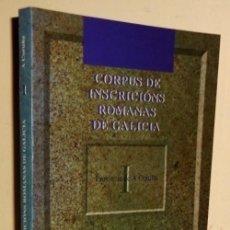 Libros de segunda mano: CORPUS DE INSCRICIONS ROMANAS DE GALICIA I. VOTIVAS. FUNERARIAS.... PROVINCIA DE A CORUÑA.. Lote 195430295