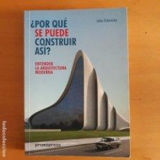 Libros de segunda mano: ¿POR QUE SE PUEDE CONSTRUIR ASI?ENTENDER LA ARQUITECTURA MODERNA.JOHN ZUKOWSKY.. Lote 195528945