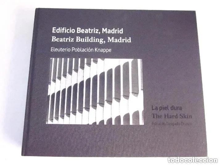 EDIFICIO BEATRIZ MADRID 2013 LA PIEL DURA BEATRIZ BUILDING THE HARD SKIN EN ESPAÑOL E INGLÉS 432 PÁG (Libros de Segunda Mano - Bellas artes, ocio y coleccionismo - Arquitectura)