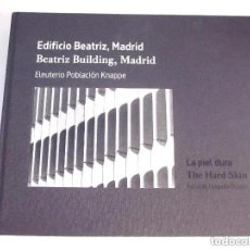 Libros de segunda mano: EDIFICIO BEATRIZ MADRID 2013 LA PIEL DURA BEATRIZ BUILDING THE HARD SKIN EN ESPAÑOL E INGLÉS 432 PÁG. Lote 196603707