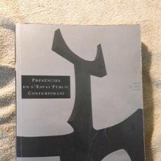Libros de segunda mano: PRESENCIAS EN EL ESPACIO PÚBLICO CONTEMPORÁNEO (ESCULTURA PUBLICA). UNICO EN TC. VARIOS IDIOMAS. Lote 197309353