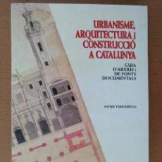 Libros de segunda mano: URBANISME, ARQUITECTURA I CONSTRUCCIÓ A CATALUNYA. XAVIER TARRAUBELLA. 1993. GUIA ARXIUS. Lote 199906285