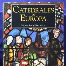 Libros de segunda mano: CATEDRALES DE EUROPA - BALDELLOU, MIGUEL ANGEL. Lote 200106703