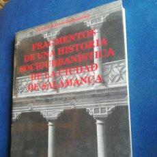 Libros de segunda mano: FRAGMENTOS DE UNA HISTORIA SOCIOURBANISTICA DE LA CIUDAD DE SALAMANCA VICENTE MARTÍN HERNÁNDEZ 1992. Lote 202349516