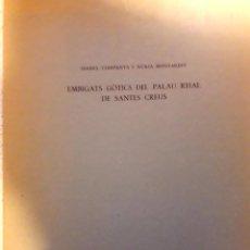 Libros de segunda mano: COMPANYS Y MONTARDIT. EMBIGATS GÒTICS DEL PALAU REIAL. SANTES CREUS. 1981.. Lote 202361891