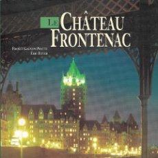 Libros de segunda mano: LE CHÂTEAU FRONTENAC HÔTEL. QUÉBEC. DE LA CANADIAN PACIFIC, UNO DE LOS MÁS ATRACTIVOS DEL MUNDO.. Lote 203788730