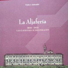 Libros de segunda mano: LA ALJAFERÍA. 1800-1900 LAS CLAVES PARA SU RECUPERACIÓN -- PEDRO I. SOBRADIEL. Lote 203820851
