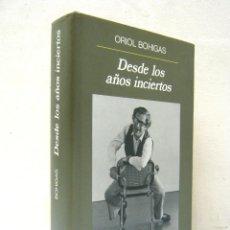 Libros de segunda mano: DESDE LOS AÑOS INCIERTOS - ORIOL BOHIGAS - ANAGRAMA, BIBLIOTECA DE LA MEMORIA - MUY BUEN ESTADO. Lote 204477747