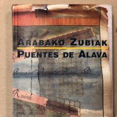 Libros de segunda mano: PUENTES DE ALAVA - ARABAKO ZUBIAK. A. AZKARATE GARAI-OLAUN Y V. PALACIOS MENDOZA. Lote 205165273