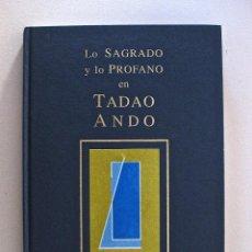 Libros de segunda mano: 1995. FELIZ RUIZ DE LA PUERTA // LO SAGRADO Y LO PROFANO EN TADAO ANDO // COL. ALBUM ARTES Y LETRAS. Lote 206279221