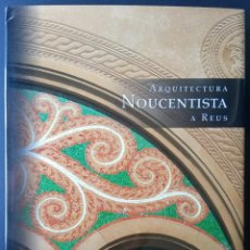 Libros de segunda mano: ARQUITECTURA NOUCENTISTA A REUS (MODERNISMO). Lote 206898758