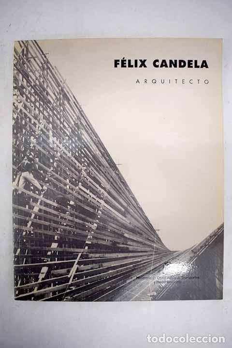 FÉLIX CANDELA: ARQUITECTO ARQUITECTURA (Libros de Segunda Mano - Bellas artes, ocio y coleccionismo - Arquitectura)