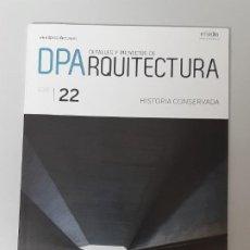 Libros de segunda mano: DPA ARQUITECTURA Nº 22, HISTORIA CONSERVADA, ARQUITECTURA / ARCHITECTURE, 2018. Lote 207981077