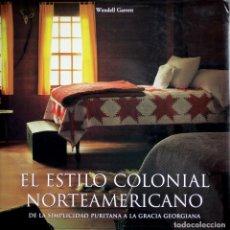 Libros de segunda mano: EL ESTILO COLONIAL NORTEAMERICANO. ARQUITECTURA. DECORACIÓN. MUEBLES. OBJETOS.. Lote 208113762