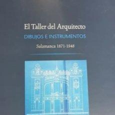 Libros de segunda mano: EL TALLER DEL ARQUITECTO .DIBUJOS E INSTRUMENTOS SALAMANCA 1871- 1948. Lote 208689365
