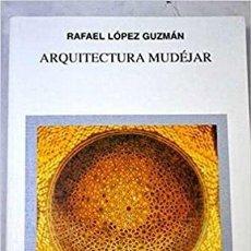 Libros de segunda mano: ARQUITECTURA MUDÉJAR, DE RAFAEL LÓPEZ GUZMÁN. Lote 210557525