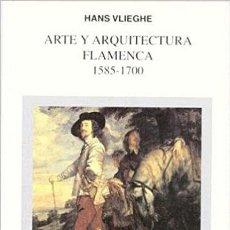 Libros de segunda mano: ARTE Y ARQUITECTURA FLAMENCA 1585-1700, DE HANS VLIEGHE. Lote 210557538