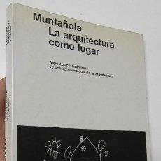 Libros de segunda mano: LA ARQUITECTURA COMO LUGAR - JOSEP MUNTAÑOLA. Lote 211416160