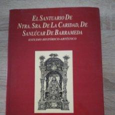 Libros de segunda mano: EL SANTUARIO DE NTRA. SRA. DE LA CARIDAD DE SANLUCAR DE BARRAMEDA. Lote 211691991