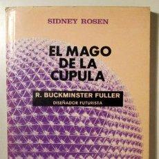 Libros de segunda mano: ROSEN, SIDNEY - EL MAGO DE LA CÚPULA. R, BUCKMINSTER FULLER DISEÑADOR FUTURISTA - MEXICO 1970 - MUY. Lote 212378931
