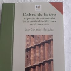 Libros de segunda mano: L'OBRA DE LA SEU. EL PROCES DE CONSTRUCCIÓ DE LA CATEDRAL DE MALLORCA EN EL TRES-CENTS. Lote 212645585