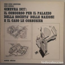 Libros de segunda mano: (LE CORBUSIER) - GINEVRA 1927: IL CONCORSO PER IL PALAZZO DELLA SOCIETA' DELLE NAZIONI E IL CASO LE. Lote 212741770