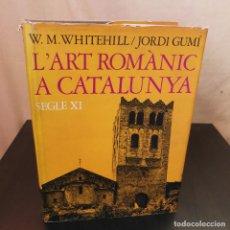 Libros de segunda mano: L'ART ROMÀNIC A CATALUNYA - W.M. WHITEHILL / JORDI GUMÍ - 1A EDICIÓN 1973 - SEGLE XI. Lote 213920466