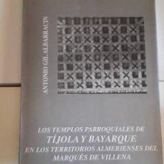 Libros de segunda mano: LOS TEMPLOS PARROQUIALES DE TIJOLA Y BAYARQUE. Lote 215334257