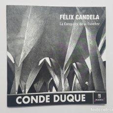Libros de segunda mano: FELIX CANDELA - LA CONQUISTA DE LA ESBELTEZ. CATÁLOGO EXPOSICIÓN CONDE DUQUE 2010. CENTENARIO.. Lote 215944161