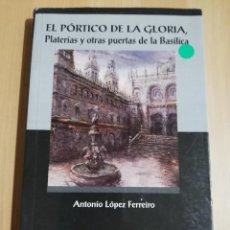 Livres d'occasion: EL PÓRTICO DE LA GLORIA. PLATERÍAS Y OTRAS PUERTAS DE LA BASÍLICA (ANTONIO LÓPEZ FERREIRO). Lote 217291368