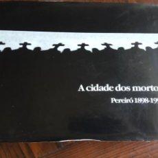 Libros de segunda mano: A CIDADE DOS MORTOS. PEREIRÓ 1898 -1998.,CENTENARIO DEL CEMENTARIO DE PEREIRÓ( VIGO ).. Lote 218001431
