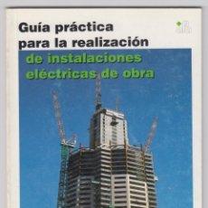 Libros de segunda mano: GUÍA PRÁCTICA PARA LA REALIZACIÓN DE INSTALACIONES ELÉCTRICAS DE OBRA. Lote 218725018