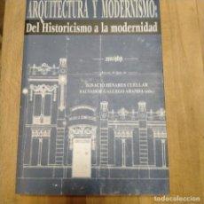 Libros de segunda mano: LIBRO ARQUITECTURA Y MODERNISMO DEL HISTORICISMO A LA MODERNIDAD IGNACIO H. CUÉLLAR SALVADOR GALLEGO. Lote 219324350