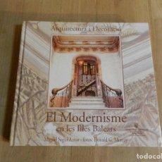 Libros de segunda mano: EL MODERNISME EN LES ILLES BALEARS - M.SEGUI AZNAR FOTOGRAFÍAS DONALD G. MURRAY LIBRO ARQUITECTURA. Lote 220401945