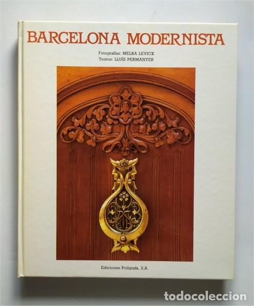 BARCELONA MODERNISTA. FOTOGRAFÍAS MELBA LEVICK Y TEXTOS LLUIS PERMANYER (1993) (Libros de Segunda Mano - Bellas artes, ocio y coleccionismo - Arquitectura)