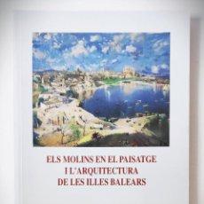 Libros de segunda mano: ELS MOLINS EN EL PAISATGE I L'ARQUITECTURA DE LES ILLES BALEARS. CASAL BALAGUER.1995. VEURE FOTOS.. Lote 221583086