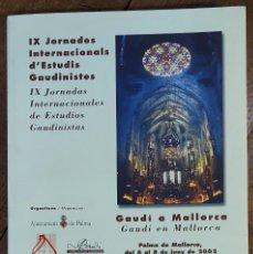 Libros de segunda mano: IX JORNADES INTERNACIONALS D'ESTUDIS GAUDINISTES. GAUDÍ A MALLORCA. PALMA DE MALLORCA 2002. Lote 221584306