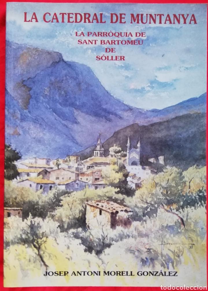 LA CATEDRAL DE MUNTANYA, LA PARRÒQUIA DE SANT BARTOMEU DE SÓLLER -1993- JOSEP A. MORELL GLEZ. -PJRB (Libros de Segunda Mano - Bellas artes, ocio y coleccionismo - Arquitectura)