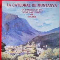 Libros de segunda mano: LA CATEDRAL DE MUNTANYA, LA PARRÒQUIA DE SANT BARTOMEU DE SÓLLER -1993- JOSEP A. MORELL GLEZ. -PJRB. Lote 243325125