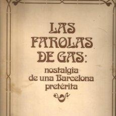Libros de segunda mano: LAS FAROLAS DE GAS: NOSTALGIA DE UNA BARCELONA PRETÉRITA - CATALANA DE GAS Y ELECTRICIDAD 1976. Lote 222285981