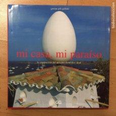 Libros de segunda mano: MI CASA, MI PARAISO, LA CONSTRUCCION DEL UNIVERSO DOMESTICO IDEAL, GUSTAU GILI GALFETTI. Lote 222330933